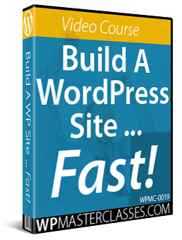 How To Build A WordPress Site ... Fast! WPMasterclasses.com