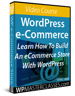 Learn How To Build An e-Commerce Store With WordPress - WPMasterclasses.com